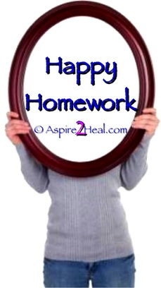 Happy Homework: Do This at Home & Be Happy! Jennifer Kruse, LMT CRMT = Inspirational Holistic Healer, Speaker, Teacher & Writer - Fargo - JenniferKruse.com - Aspire2Heal.com