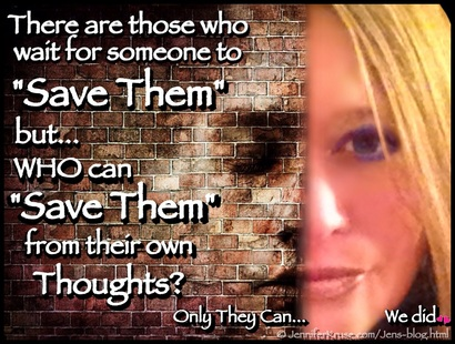 Those who wait for someone to come save them... but Who can save them from their own thoughts? Questions & Insights for