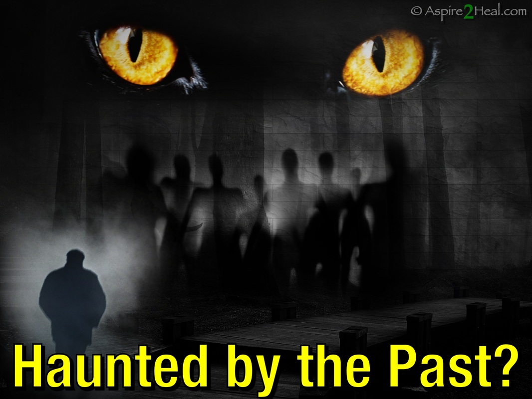 Haunted by the Past? by: Jennifer Kruse, LMT CRMT -HIGHER BRAIN LIVING® Advanced Facilitator - Fargo, ND - JenniferKruse.com & Aspire2Heal.com