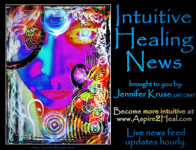 Intuitive Healing News: Live News Feed updates hourly. brought to you by: Jennifer Kruse, LMT CRMT JenniferKruse.com  Become more intuitive at www.Aspire2Heal.com