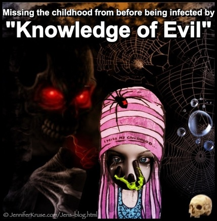 Missing Childhood from before being infected by Knowledge of Evil. Questions & Insights for