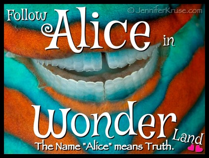 Expanding Your Conscious Awareness... Follow Alice into Wonderland & Find Truth - by: Jennifer Kruse, LMT CRMT - Reiki Master Teacher - Fargo - JenniferKruse.com