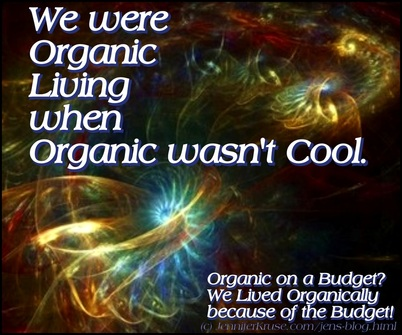 Organic Before Organic was Cool. Organic because of the Budget! by: Jennifer Kruse, LMT CRMT - Holistic Healer & Teacher - Fargo, ND - JenniferKruse.com